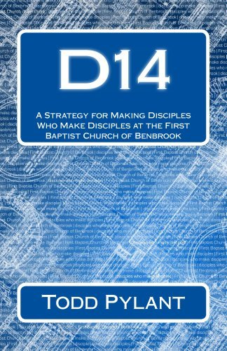 D14: A Strategy for Making Disciples Who Make Disciples at the First Baptist Church of Benbrook  by  Todd Pylant