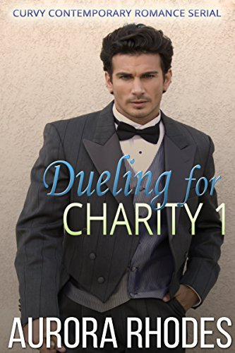 Dueling for Charity: Part One: Curvy Contemporary Romance Serial Aurora Rhodes