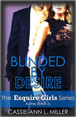 Blinded Desire - The Esquire Girls Series - Ruthie (Book 2) by Cassie-Ann L. Miller