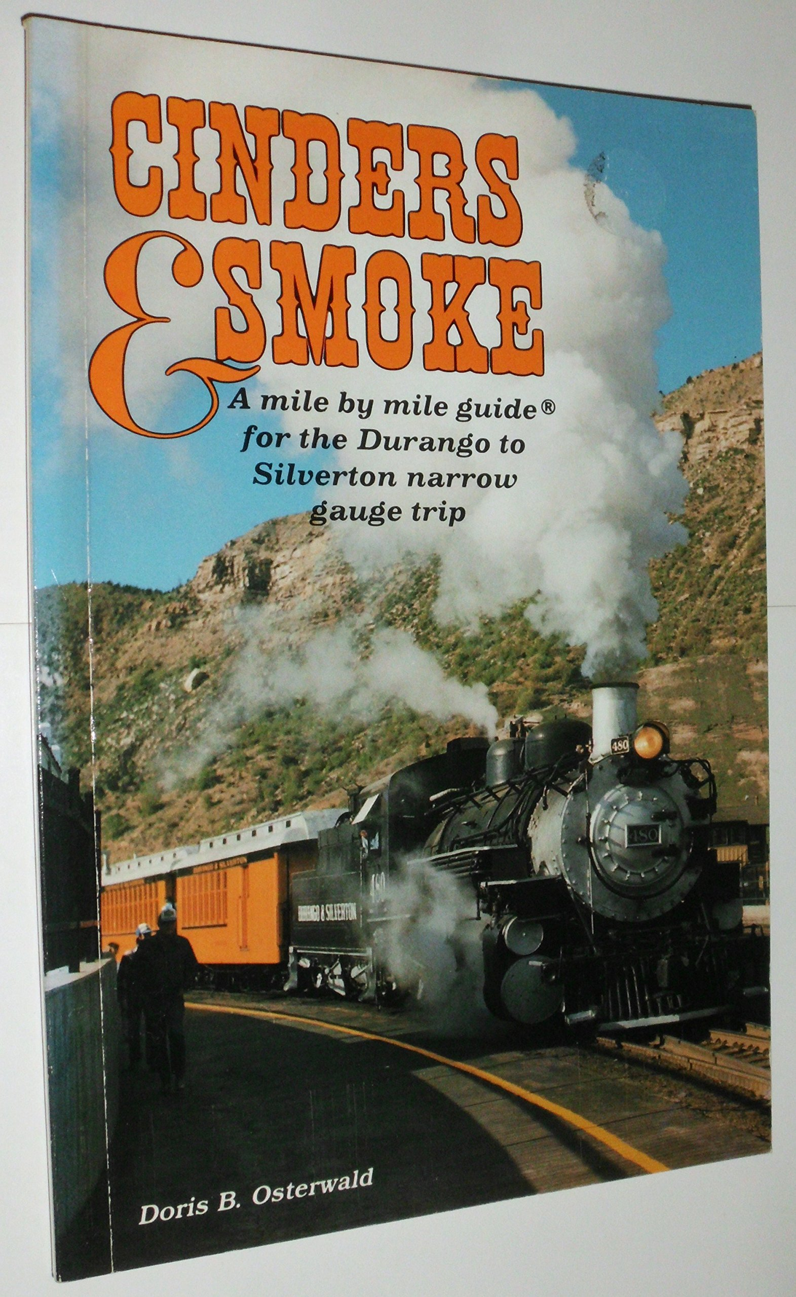 Cinders and Smoke: A Mile Mile Guide for the Durango to Silverton Narrow Gauge Trip by Doris B. Osterwald