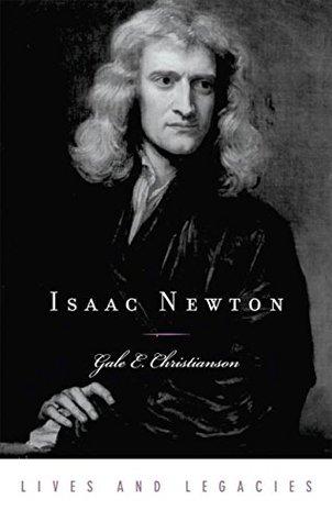 Isaac Newton (Lives and Legacies Series) Gale E. Christianson