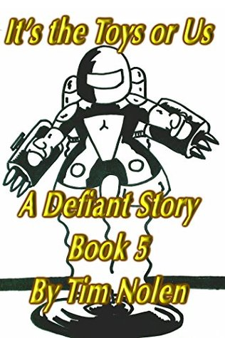 Its the Toys or Us: A Defiant Story Book 5  by  Tim Nolen