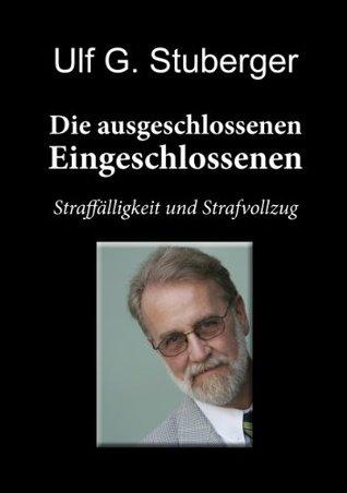 Die ausgeschlossenen Eingeschlossenen - Straffälligkeit und Strafvollzug  by  Ulf G. Stuberger