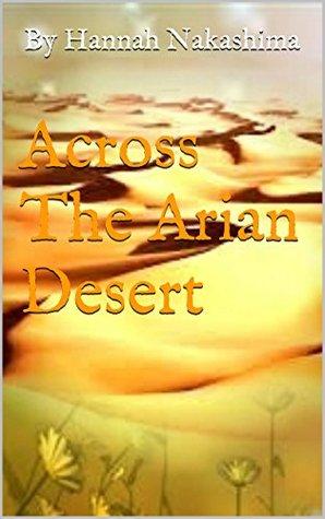 Across The Arian Desert  by  By Hannah Nakashima