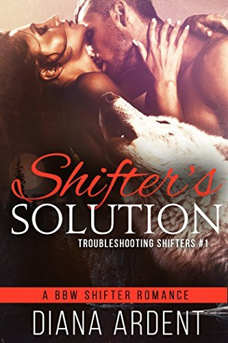Shifters Solution (A BBW Shifter Romance) (Troubleshooting Shifters Book 1)  by  Diana Ardent