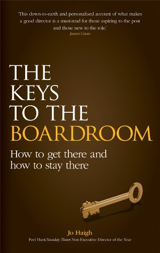 The Keys to the Boardroom: How to Get There and How to Stay There Jo Haigh