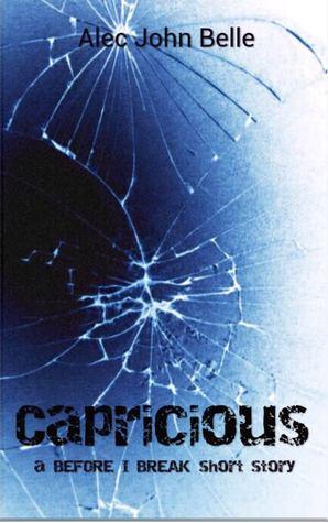 Capricious (Before I Break, #0.5)  by  Alec John Belle