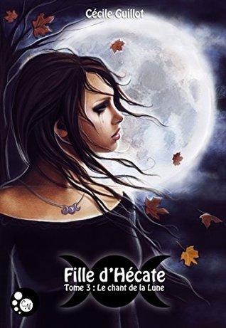 Fille dHécate, tome 3 : Le Chant de la Lune  by  Cécile Guillot