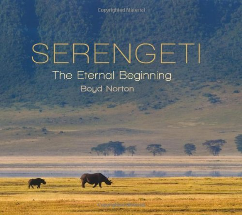 Serengeti: The Eternal Beginning Boyd Norton