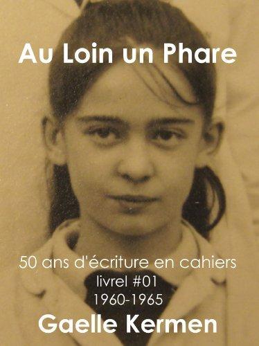#01 Au Loin un Phare (50 ans décriture en cahier 1960-2010)  by  Gaelle Kermen