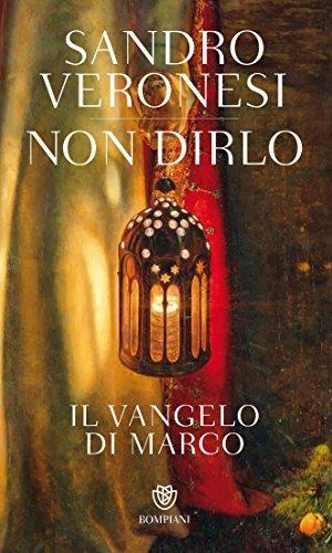 Non dirlo. Il Vangelo di Marco Sandro Veronesi