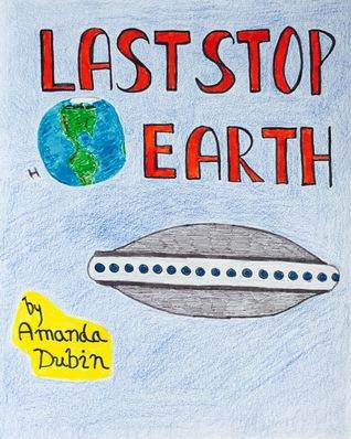 Last Stop, Earth  by  Amanda Dubin