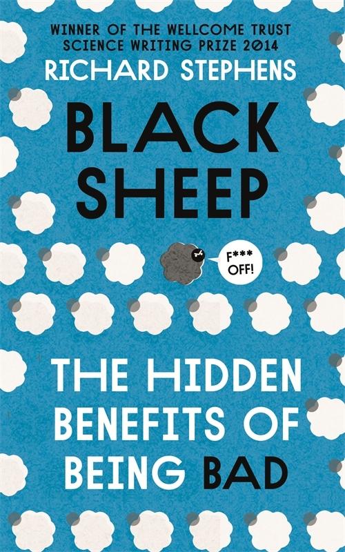 Black Sheep: The Hidden Benefits of Being Bad Richard Stephens