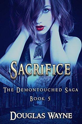 Sacrifice: The Demontouched Saga (Book 5)  by  Douglas Wayne