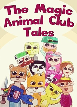 The Magic Animal Club Tales: A Novel for Teens Featuring Stampy Cat, Lee & Others Justin B. Harrison