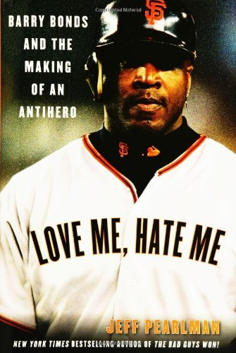 Love Me, Hate Me: Barry Bonds and the Making of an Antihero  by  Jeff Pearlman