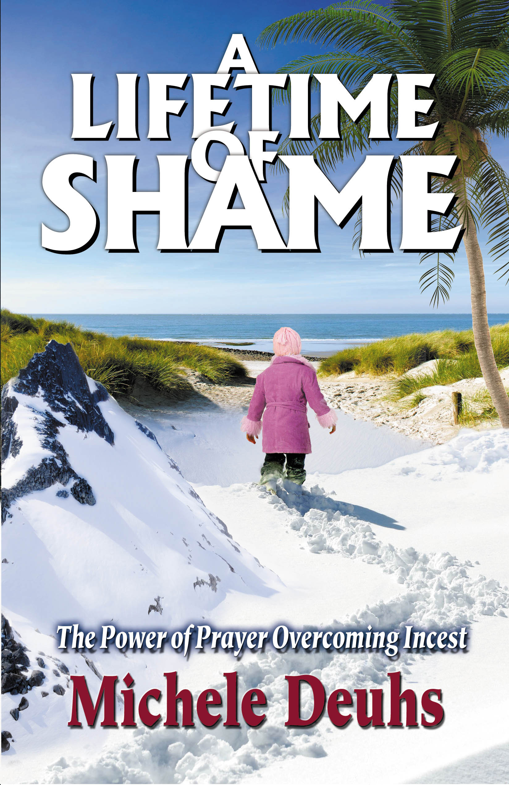 A Lifetime of Shame, The Power of Prayer Overcoming incest  by  Michele Deuhs