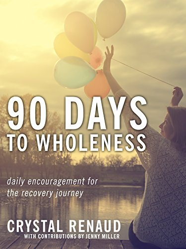 90 Days to Wholeness: Daily Encouragement for the Recovery Journey Crystal Renaud