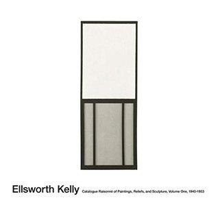 Ellsworth Kelly: Catalogue Raisonné of Paintings, Reliefs, and Sculpture: Vol. 1, 1940-1953  by  Yve-Alain Bois