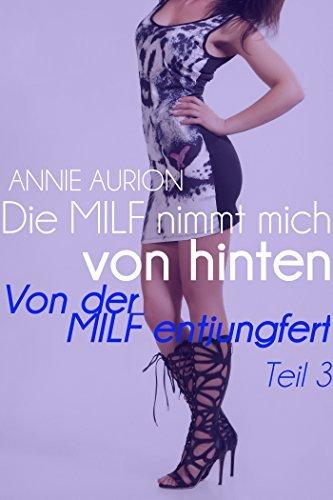 Die MILF nimmt mich von hinten - Von der MILF entjungfert 3  by  Annie Aurion