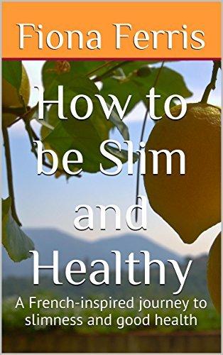How to be Slim and Healthy: A French-inspired journey to slimness and good health (How to be Chic Book 3)  by  Fiona Ferris