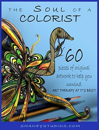 The Soul of a Colorist: 60 pieces of original artwork to help you unwind. Art therapy at its best! (Mandelas Book 1) Shane Ann Connell