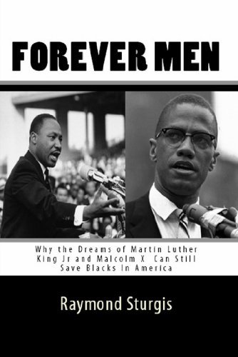 Forever Men: Why the Dreams of Martin Luther King Jr and Malcolm X Can Still Save Blacks In America  by  Raymond Sturgis