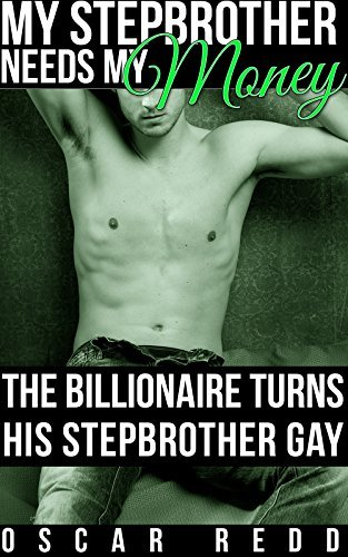 My Stepbrother Needs My Money - The Billionaire Turns His Stepbrother Gay: First Time Gay Romance (Serial) (My Stepbrother Needs His Billionaire Book 1)  by  Oscar Redd