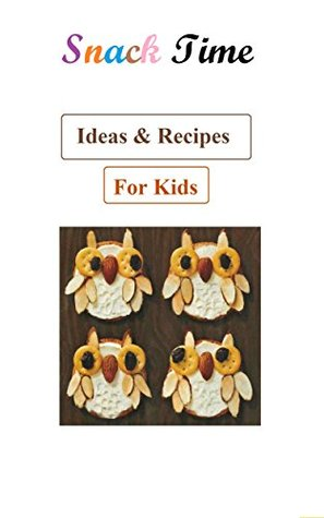 snack for Kids : 101+ Snack Time Ideas & Recipes For Kids And Their Families _ Mark Anderson