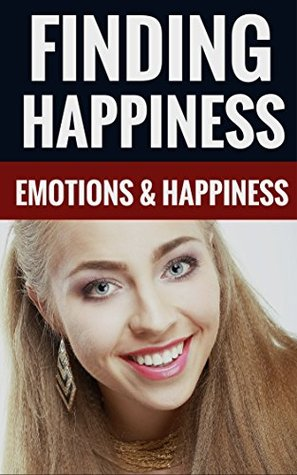 Finding Happiness - Emotions & Happiness Robert Scott And Brenda Johnson