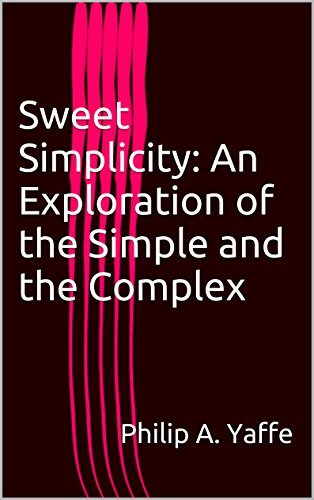 Sweet Simplicity: An Exploration of the Simple and the Complex Philip A. Yaffe