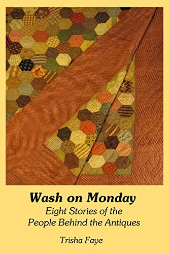 Wash on Monday: Eight Stories of the People Behind the Antiques (Forgotten Stories Series Book 1) Trisha Faye