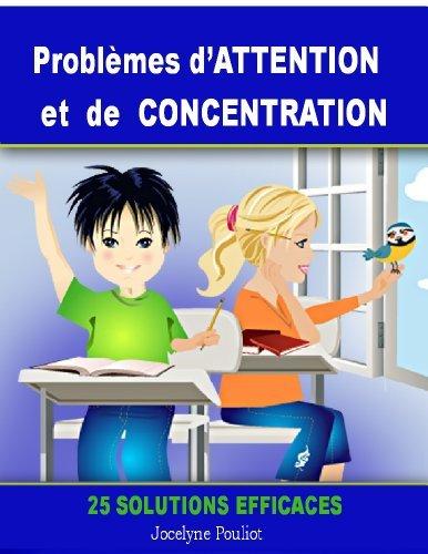 Problèmes dATTENTION et de CONCENTRATION - 25 solutions efficaces [article] Jocelyne Pouliot