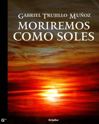 Moriremos como soles: La olvidada revolución anarquista de 1911 Gabriel Trujillo Muñoz