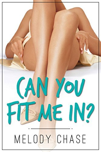 Can You Fit Me In? Melody Chase