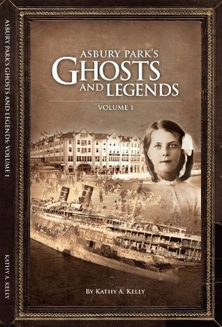 Asbury Parks Ghosts & Legends Volume 1 Kathy A. Kelly