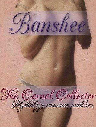 Banshee: Mythology romance with sex (The Carnal Collector Book 2) Alexis Darlington