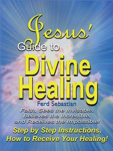 Jesus Guide to Divine Healing  by  Ferd Sebastian
