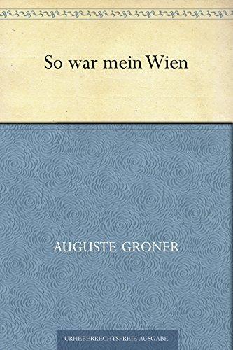 So war mein Wien  by  Auguste Groner