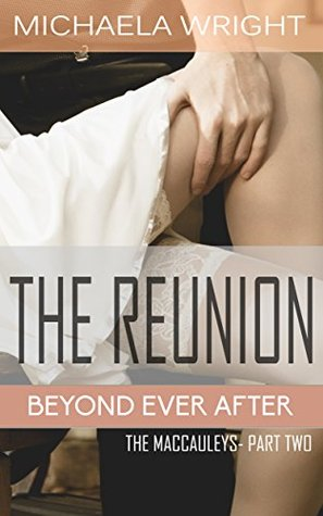 The Reunion (BEYOND EVER AFTER - The MacCauleys Book 2)  by  Michaela Wright