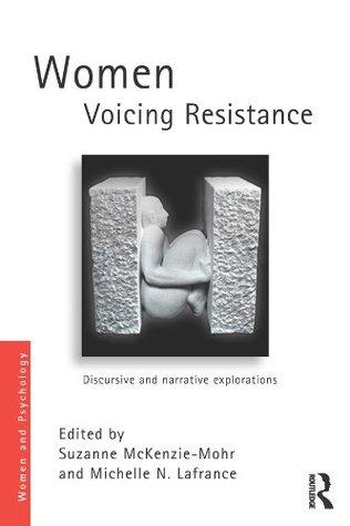 Women Voicing Resistance: Discursive and narrative explorations Suzanne McKenzie-Mohr