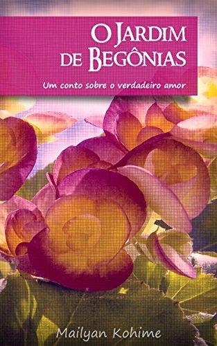 O Jardim de Begônias: Um conto sobre o verdadeiro amor Mailyan Kohime