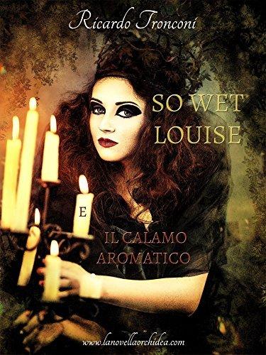 So Wet Louise e il Calamo Aromatico  by  Ricardo Tronconi