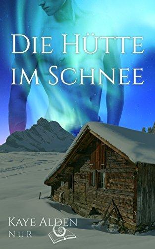 Die Hütte im Schnee (NuR 1) Kaye Alden