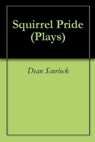 Squirrel Pride (Plays Book 1)  by  Dean Scurlock
