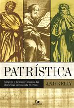 Patrística: Origem e desenvolvimento das doutrinas centrais da fé cristã J.N.D. Kelly