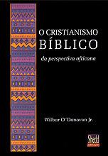 O cristianismo bíblico da perspectiva africana Wilbur O Donovan Jr.