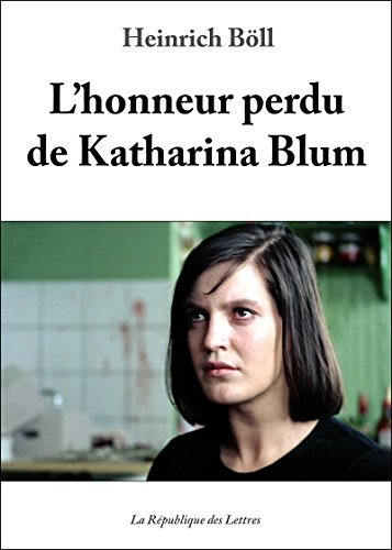LHonneur perdu de Katharina Blum Heinrich Böll