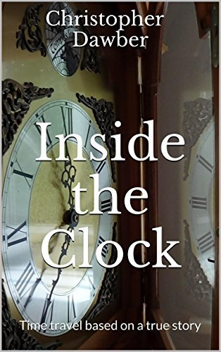Inside the Clock: Time travel based on a true story  by  Christopher Dawber