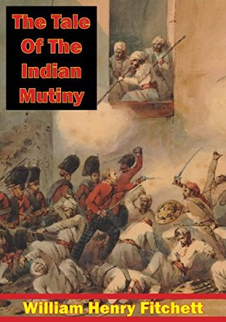 The Tale Of The Indian Mutiny [Illustrated Edition]  by  William Henry Fitchett